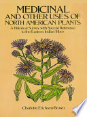 """Medicinal and Other Uses of North American Plants: A Historical Survey with Special Reference to the Eastern Indian Tribes"" by Charlotte Erichsen-Brown"