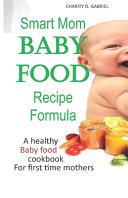 Smart Mom Baby Food Recipe Formula Book