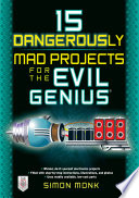 Download 15 Dangerously Mad Projects for the Evil Genius Book