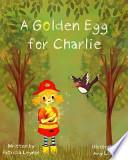 A Golden Egg for Charlie