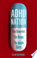 ADHD Nation  : The disorder. The drugs. The inside story.