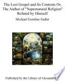 The Lost Gospel and Its Contents Or  The Author of  Supernatural Religion  Refuted by Himself