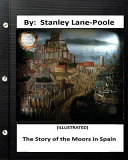 The Story of the Moors in Spain  by Stanley Lane Poole  Illustrated  Book