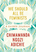 We Should All Be Feminists  a Guided Journal