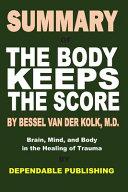 Summary Of The Body Keeps The Score By Bessel Van Der Kolk M D