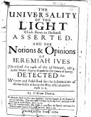 The Universality of the Light which Shines in Darkness Asserted, and the Notions&opinions of Jeremiah Ives ... Detected, Etc