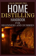 Home Distilling Handbook for Beginners and Dummies