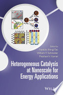 Heterogeneous Catalysis at Nanoscale for Energy Applications Book