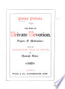 Pietas Privata  The Book of private devotion  Prayers and Meditations  with an introductory essay on Prayer  by H  More