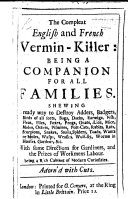 The Compleat English and French Vermin-killer: Being a Companion for All Families. Shewing a Ready Way to Destroy Adders, Badgers, Birds of All Sorts, Bugs, Etc
