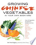 """Growing Chinese Vegetables in Your Own Backyard: A Complete Planting Guide for 40 Vegetables and Herbs, from Bok Choy and Chinese Parsley to Mung Beans and Water Chestnuts"" by Geri Harrington"