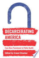 """""""Decarcerating America: From Mass Punishment to Public Health"""" by Ernest Drucker"""