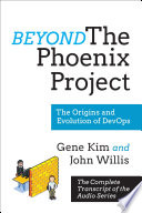 """""""Beyond The Phoenix Project: The Origins and Evolution Of DevOps (Official Transcript of The Audio Series)"""" by Gene Kim, John Willis"""