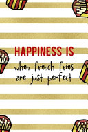 Happiness Is When French Fries Are Just Perfect