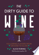 The Dirty Guide to Wine  Following Flavor from Ground to Glass