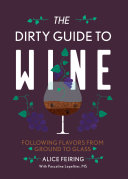 Pdf The Dirty Guide to Wine: Following Flavor from Ground to Glass Telecharger