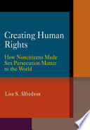 Creating Human Rights  : How Noncitizens Made Sex Persecution Matter to the World