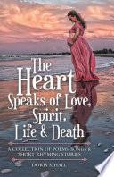 The Heart Speaks Of Love Spirit Life Death