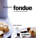 Fantastic Fondue for Entertaining and Special Occasions