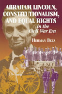 Abraham Lincoln Constitutionalism And Equal Rights In The Civil War Era