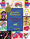 """Creative Resources for the Early Childhood Classroom"" by Judy Herr"