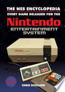 """The NES Encyclopedia: Every Game Released for the Nintendo Entertainment System"" by Chris Scullion"