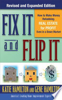 Fix It   Flip It  How to Make Money Rehabbing Real Estate for Profit Even in a Down Market