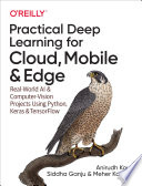 """""""Practical Deep Learning for Cloud, Mobile, and Edge: Real-World AI & Computer-Vision Projects Using Python, Keras & TensorFlow"""" by Anirudh Koul, Siddha Ganju, Meher Kasam"""