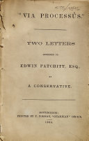 Via Process  s     Two Letters Addressed to Edwin Patchitt  Esq  By a Conservative