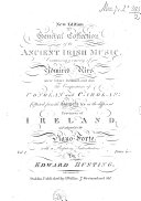 New Edition of a General Collection of the ANCIENT IRISH MUSIC  Containing a Variety of Admired Airs Never Before Published  and Also The Compositions of CONOLAN and CAROLAN  Collected from the Harpers   C in the Different Provinces of IRELAND  and Adapted for the Piano Forte  with a Prefatory Introduction By EDWARD BUNTING  Vol  1  Price 10 s 6 d Entd at Stationers Hall