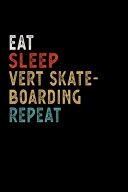 Eat Sleep Vert Skateboarding Repeat Funny Sport Gift Idea
