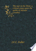 The star in the West  a critical essay upon the works of Aleister Crowley