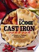 """The Lodge Cast Iron Cookbook: A Treasury of Timeless, Delicious Recipes"" by The Lodge Company"