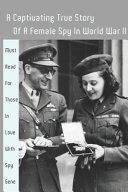 A Captivating True Story Of A Female Spy In World War II