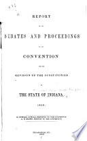 Report Of The Debates And Proceedings Of The Convention For The Revision Of The Constitution Of The State Of Indiana 1850