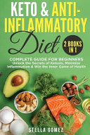 Keto Diet And Anti Inflammatory  2 Books in 1  Complete Guide for Beginners   Unlock the Secrets of Ketosis  Minimize Inflammation   Win the Inner Gam