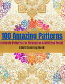 100 Amazing Patterns  Intricate Patterns For Relaxation And Stress Relief