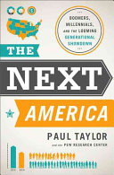 The next America : boomers, millennials, and the looming generational showdown
