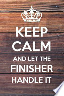 Keep Calm and Let the Finisher Handle It