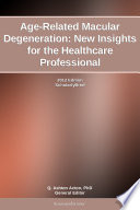 Age Related Macular Degeneration  New Insights for the Healthcare Professional  2012 Edition Book