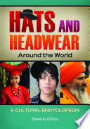 """Hats and Headwear around the World: A Cultural Encyclopedia: A Cultural Encyclopedia"" by Beverly Chico"
