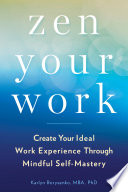 """""""Zen Your Work: Create Your Ideal Work Experience Through Mindful Self-Mastery"""" by Karlyn Borysenko"""