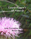Laurie Pippen s All Natural Acne Prevention and Treatment Recipe Book