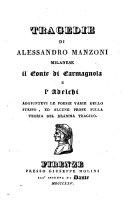 Tragedie di Alessandro Manzoni milanese il Conte di Carmagnola e l'Adelchi. Aggiuntevi le poesie varie dello stesso, ed alcune prose sulla teoria del dramma tragico