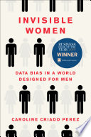 """Invisible Women: Data Bias in a World Designed for Men"" by Caroline Criado Perez"