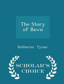 The Story of Bawn   Scholar s Choice Edition