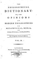 The Philosophical Dictionary  Or  The Opinions Of Modern Philosophers On Metaphysical  Moral  And Political Subjects