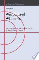 Weaponized Whiteness