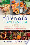 """Healing the Thyroid with Ayurveda: Natural Treatments for Hashimoto's, Hypothyroidism, and Hyperthyroidism"" by Marianne Teitelbaum, Anjali Grover"