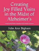 Creating Joy   Filled Visits in the Midst of Alzheimer s